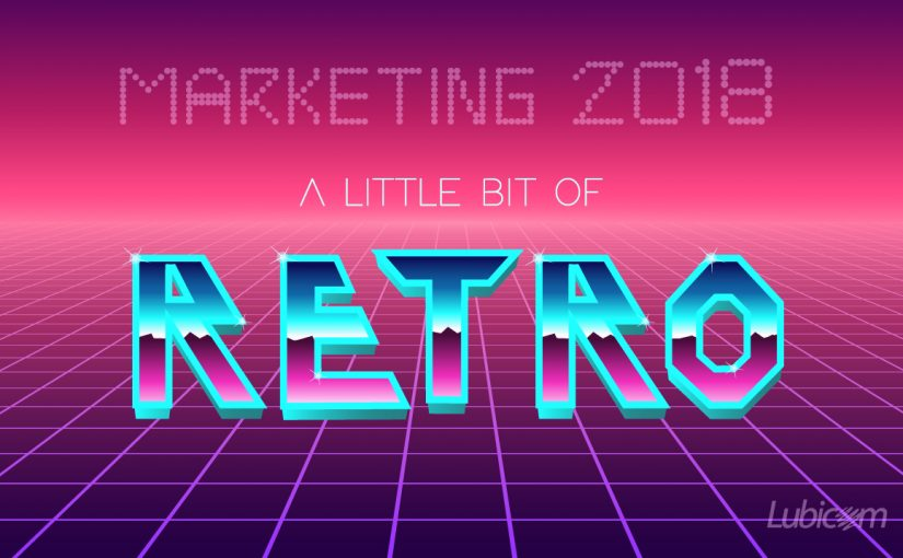 A Little bit of Retro Can Help Marketing in 2018